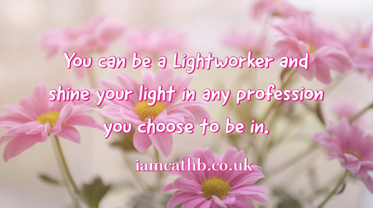 You can be a Lightworker and shine your light in any profession you choose to be in